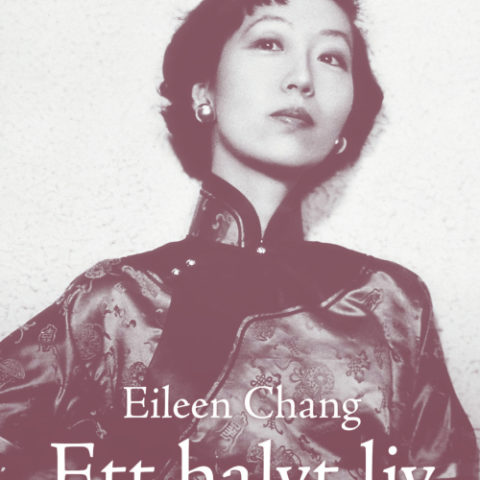 Lin Engdahl recension Eileen Chang Ett halvt liv av karlek